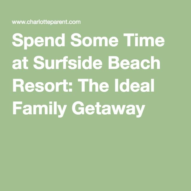 Spend Some Time at Surfside Beach Resort: The Ideal Family Getaway