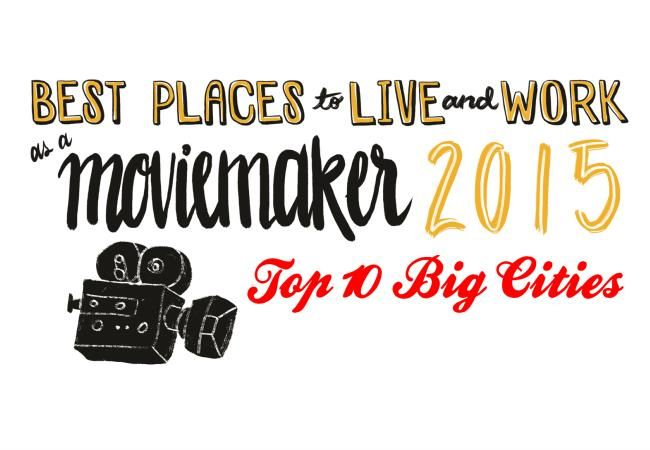 Best Places To Live And Work As A Moviemaker 2015 Top 10 Big Cities Best Places To Live City Pages City