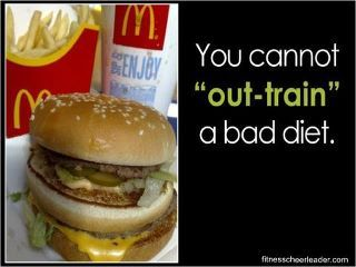 """You cannot """"out-train"""" a bad diet!"""