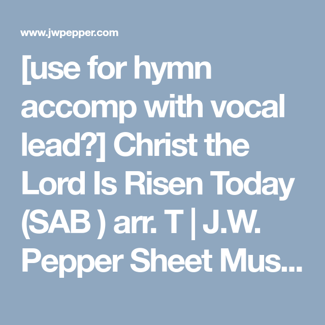 use for hymn accomp with vocal lead?] Christ the Lord Is Risen Today ...