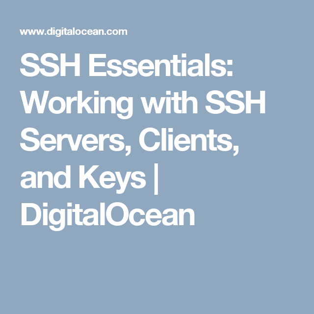 SSH Essentials: Working with SSH Servers, Clients, and Keys