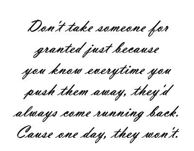 Never Take Someone For Granted Lived And Learned From The Being