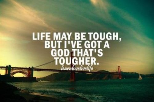 Life May Be Tough But I Ve Got A God That S Tougher Via Lovethispic Com Christian Quotes About Life Christian Quotes Inspirational Christian Quotes Images