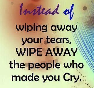 Tears of Sadness that is....for there are people(my kids especially) whove made me cry tears of Joy.