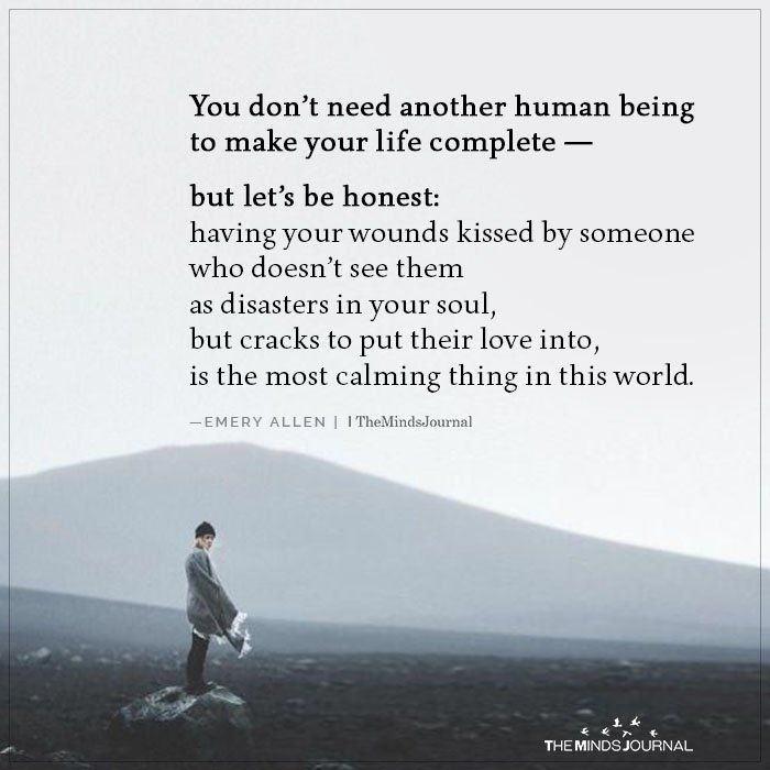You don't need another human being to make your life ...