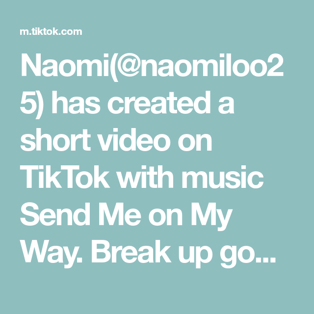 Naomi Naomiloo25 Has Created A Short Video On Tiktok With Music Send Me On My Way Break Up Goody Bag Inspo From Tik Tok Fyp Fory Breakup Naomi O Love