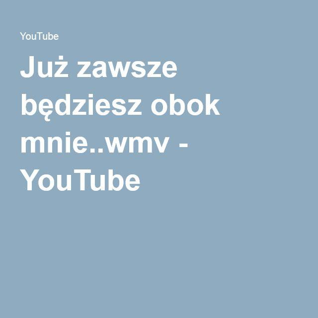 Juz Zawsze Bedziesz Obok Mnie Wmv Youtube