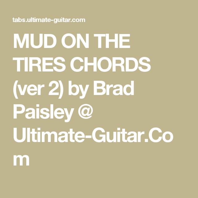 Mud On The Tires Chords Ver 2 By Brad Paisley Ultimate Guitar