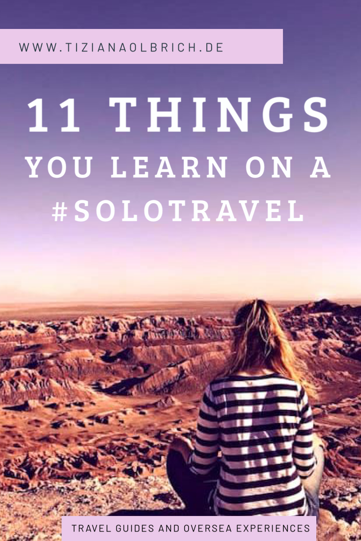 11 things you learn by traveling alone #solotraveltips #dreamtravels #womentravel #solotravel #traveltipsforeveryone #growingmindset #newexperiences #alleinreisende