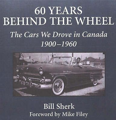 60 Years Behind the Wheel The Cars We Drove in Canada, 1900-1960 by