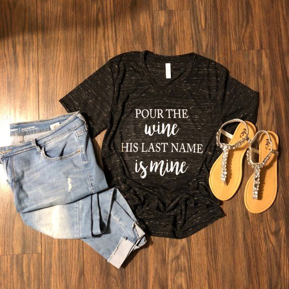 Pour The Wine His Last Name Is Mine Custom Bella + Canvas Shirt