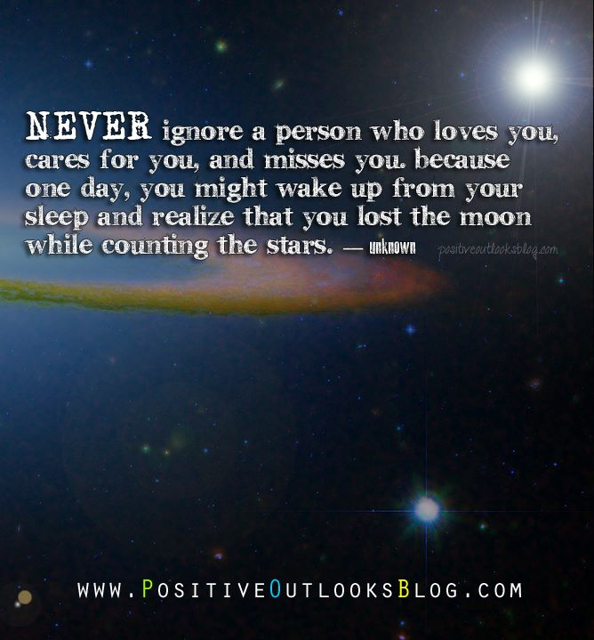 Never Ignore A Person Who Loves You Cares For And Misses You