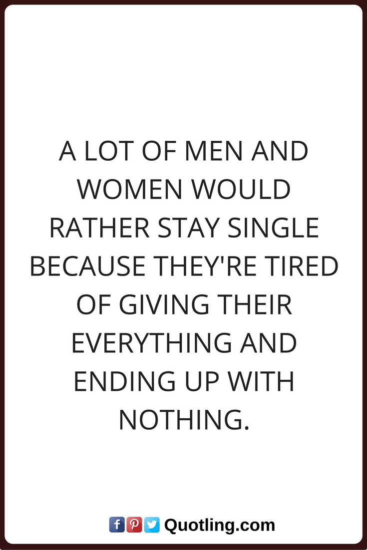 Single Quotes A Lot Of Men And Women Would Rather Stay Single