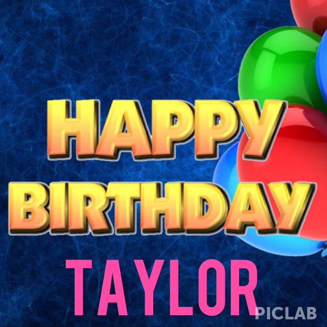 Happy Birthday Taylor I Love You Sam Taylor Lofton