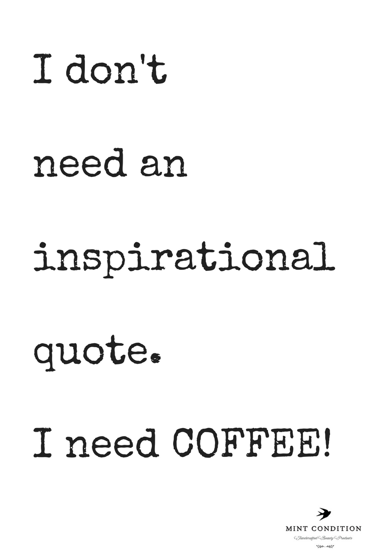 I Dont Need An Inspirational Quote I Need Coffee Coffee Quotes
