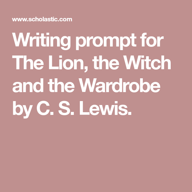 Writing Prompt For The Lion Witch And Wardrobe By C S Lewi Essay