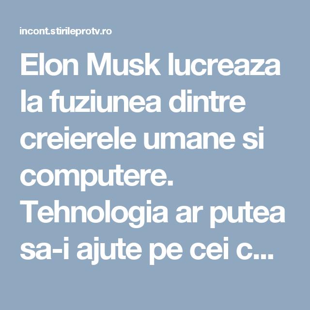 Elon Musk lucreaza la fuziunea dintre creierele umane si computere. Tehnologia ar putea sa-i ajute pe cei cu leziuni cerebrale severe - www.InCont.ro