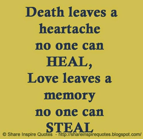 Death leaves a heartache no one can HEAL, Love leaves a