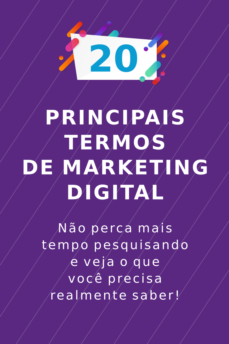 7217d55ba82 Aprenda agora os 20 principais termos de marketing digital e não perca mais  tempo pesquisando. Meu objetivo com esse conteúdo é contribuir para você  ser um ...