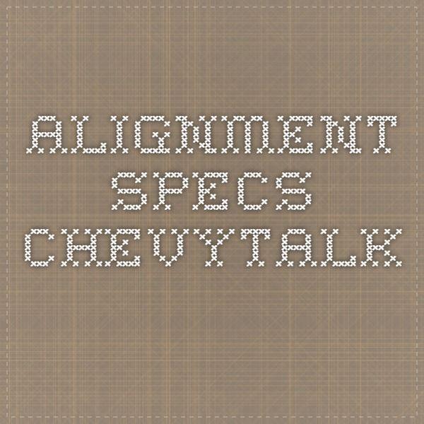 Alignment Specs Chevytalk Pimp My Ride Pinterest Chevy And Specs