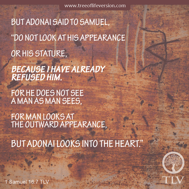 """But ADONAI Said To Samuel, """"Do Not Look At His Appearance"""