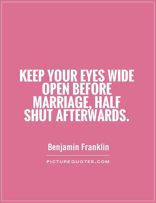 Keep Your Eyes Wide Open Before Marriage Half Shut Afterwards