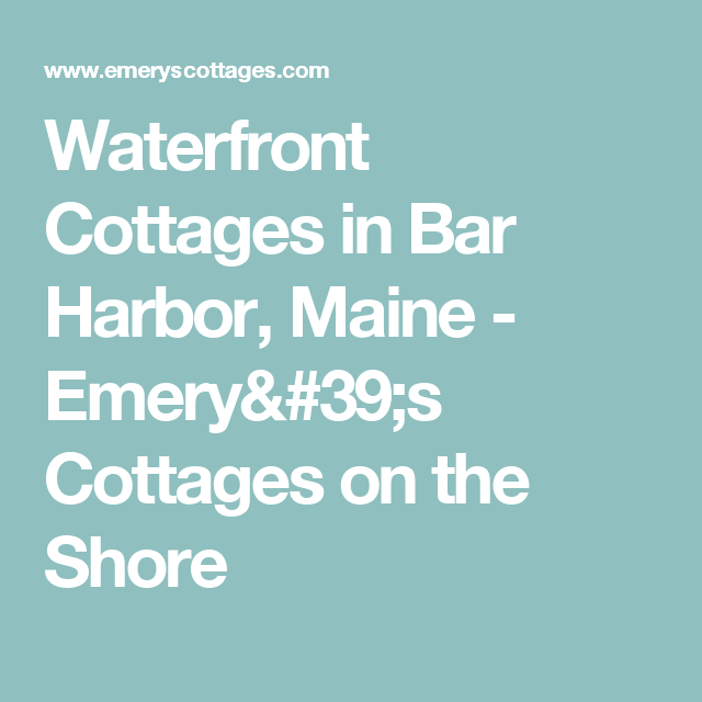 Cool Waterfront Cottages In Bar Harbor Maine Emerys Cottages Beutiful Home Inspiration Semekurdistantinfo