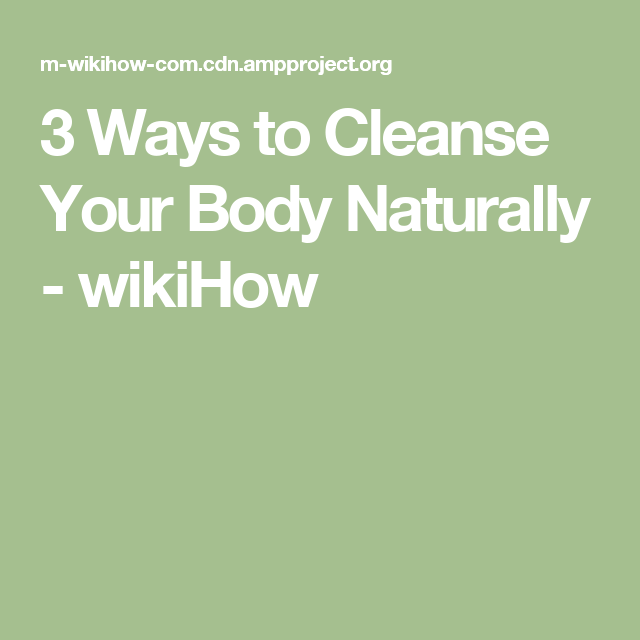 3 Ways to Cleanse Your Body Naturally - wikiHow