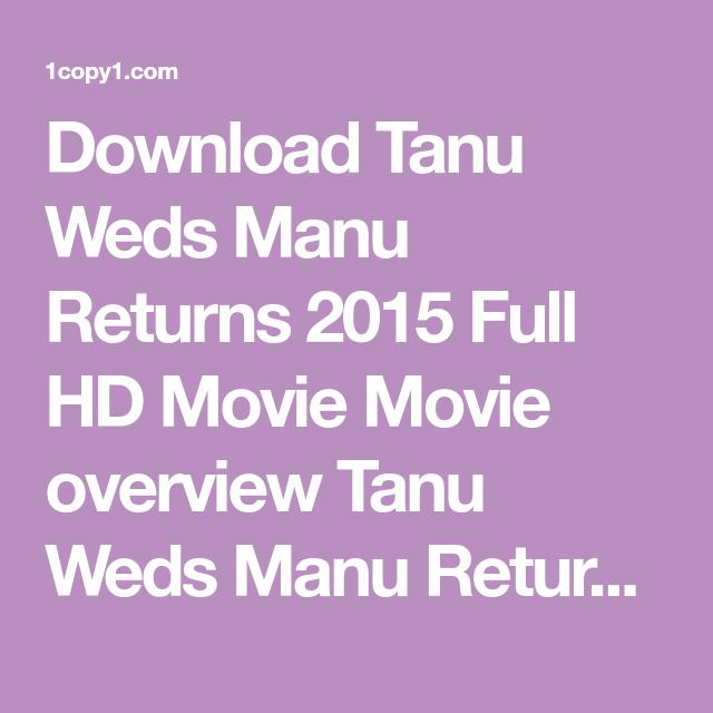 Download Tanu Weds Manu Returns 2015 Full Hd Movie Movie Overview Tanu Weds Manu Returns Is A 2015 Indian Romantic Comedy Dram Hd Movies Movies Romantic Comedy
