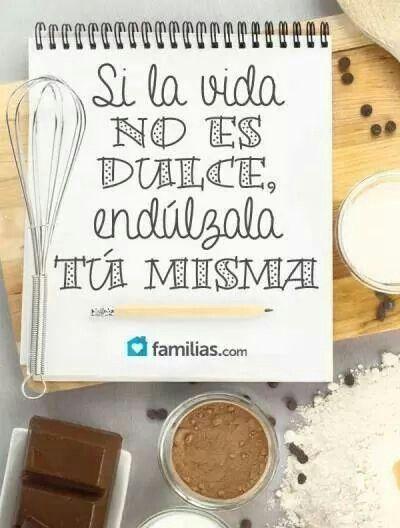 Si La Vida No Es Dulce Endulzala Tu Mismo Frases De Cocina