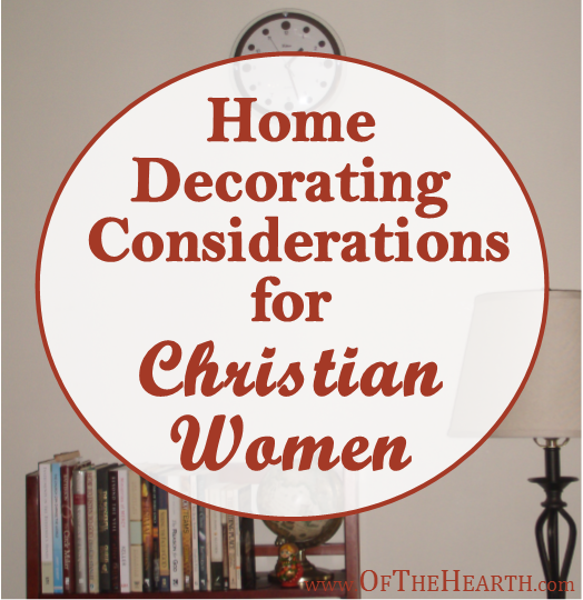 Home Decorating Considerations For Christian Women