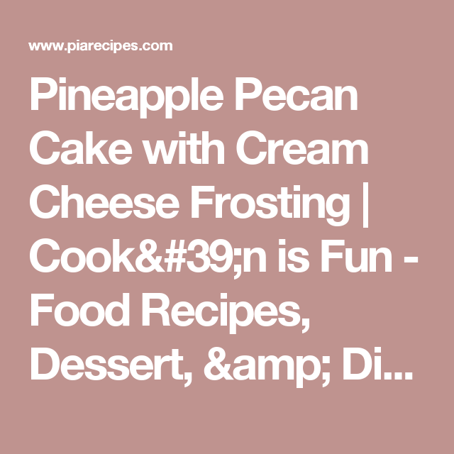 Pineapple Pecan Cake with Cream Cheese Frosting | Cook'n is Fun - Food Recipes, Dessert, & Dinner Ideas