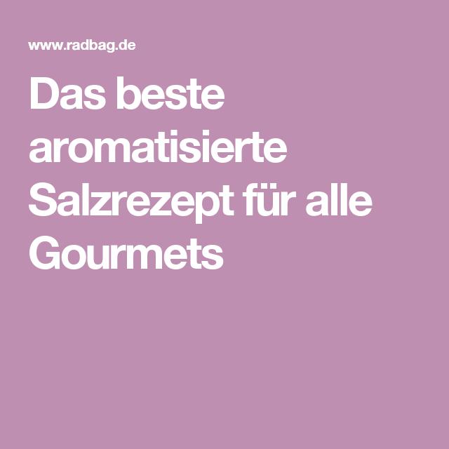 Das beste aromatisierte Salzrezept für alle Gourmets