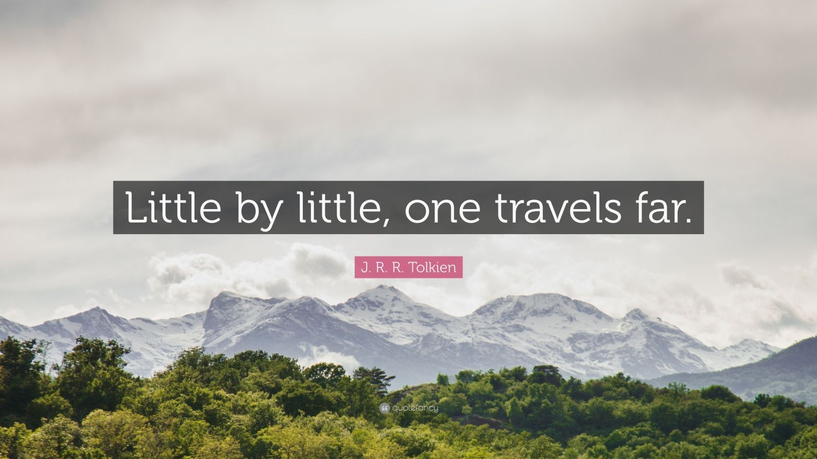 "Jrr Tolkien Quotes About Life Interesting Jrrtolkien Quote ""Littlelittle One Travels Far"