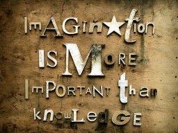 La imaginación es más importante que el conocimiento.