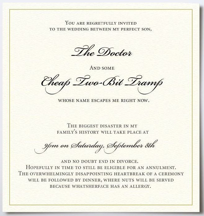 You Are Regretfully Invited To The Wedding Between My Perfect Son Doctor And Some Cheap Two Bit Tramp Whose Name Escapes Me Right Now