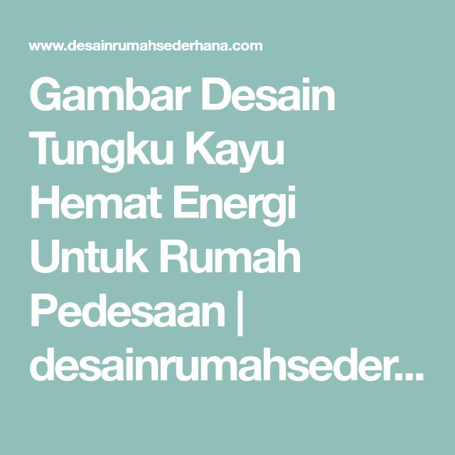 Desain Tungku Kayu Hemat Energi Untuk Rumah Pedesaan Penghematan