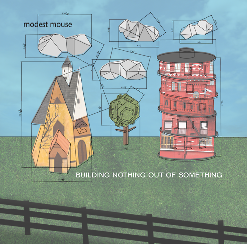 Modest Mouse ... Building Nothing Out of Something