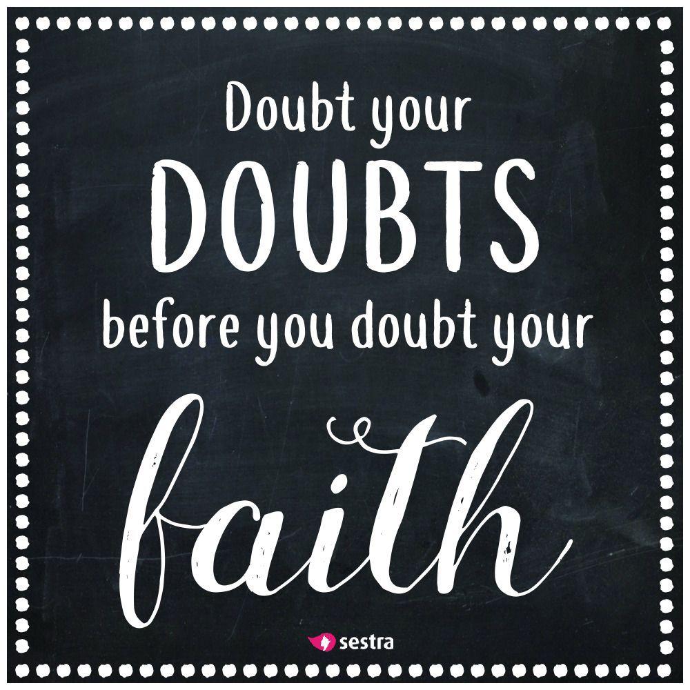 spreuken geloof Doubt your doubs, before you doubt your faith.   Sestra   Quotes  spreuken geloof