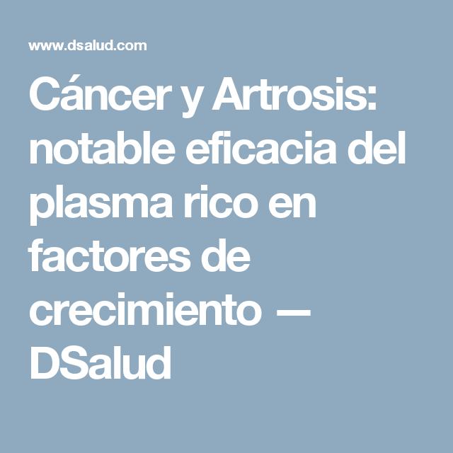 Cáncer y Artrosis: notable eficacia del plasma rico en factores de crecimiento — DSalud