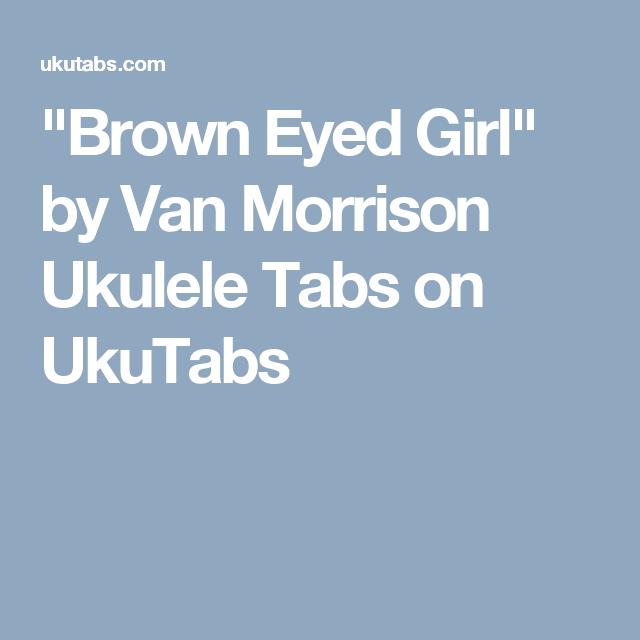 Brown Eyed Girl By Van Morrison Ukulele Tabs On Ukutabs Music For