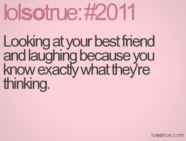 Looking At Your Best Friend And Laughing Because You Know Exactly