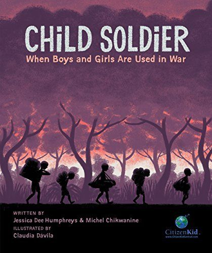 Child Soldier;When Boys and Girls Are Used in War (CitizenKid)