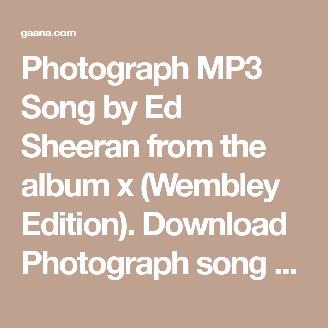 photograph mp3 song by ed sheeran from the album x wembley edition download photograph song on gaana com and listen x wemb photograph song songs ed sheeran pinterest