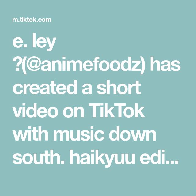 E Ley Animefoodz Has Created A Short Video On Tiktok With Music Down South Haikyuu Edition Fyp Foryoupage Ani Music Down Music Coloring Haikyuu