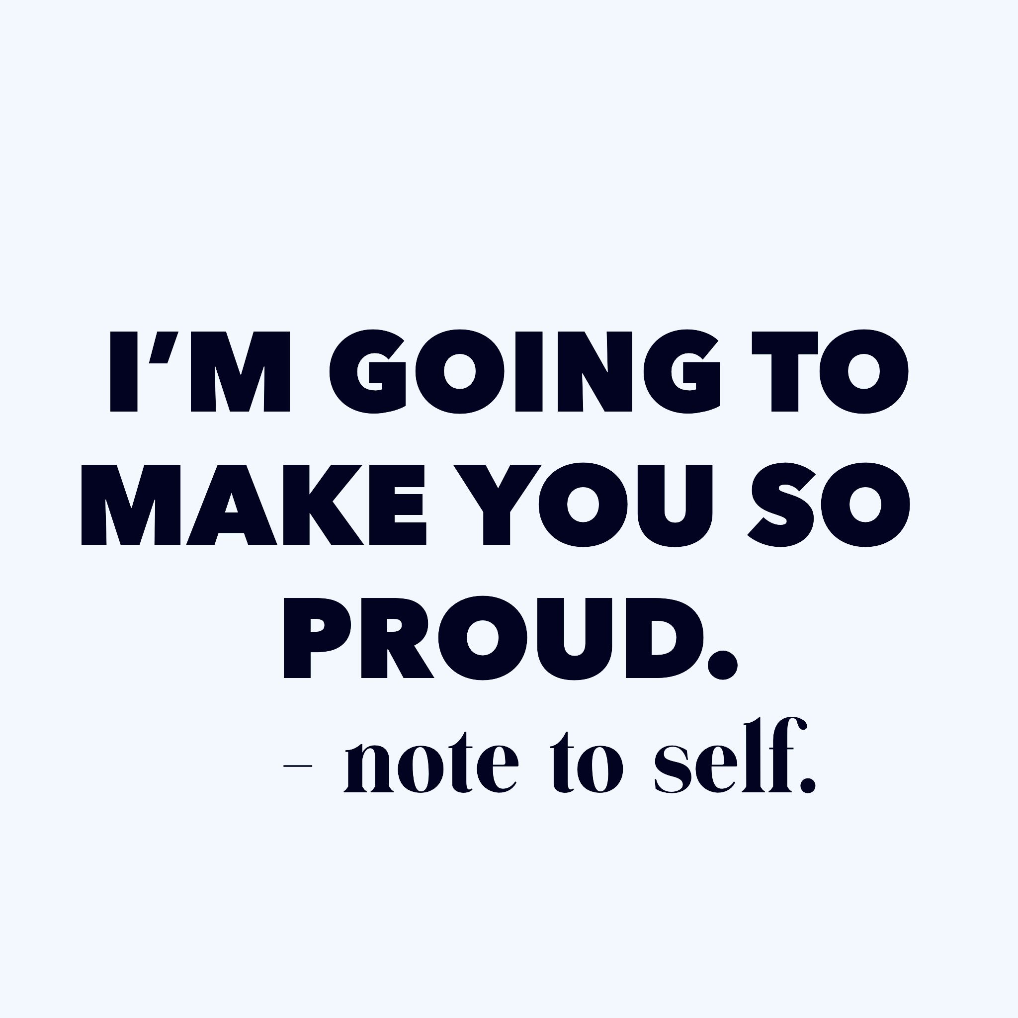 I M Going To Make You Proud Proud Quotes Proud Of Myself Quotes Encouragement Quotes