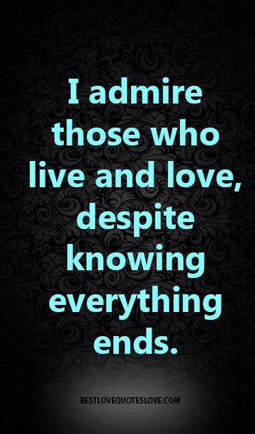 Love This Quote Cause I Do Admire And Love The Word Admire Its A Good Word For Both Of These Words