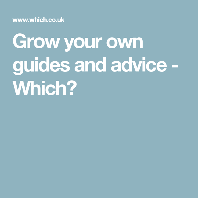 Grow your own guides and advice - Which?