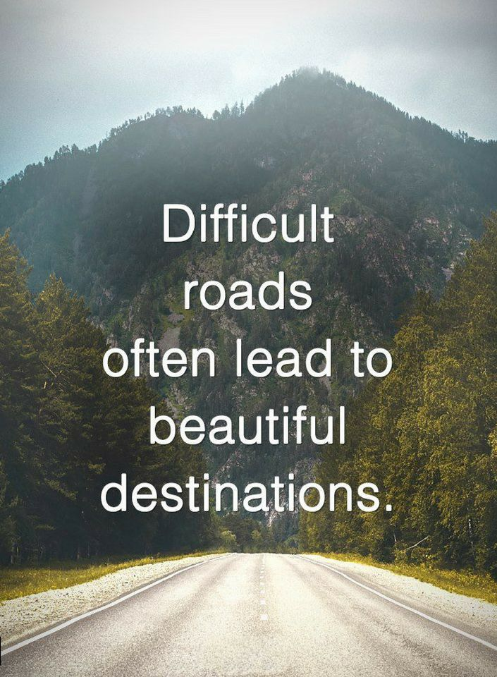 Quotes Difficult Roads Often Lead To Beautiful Destinations