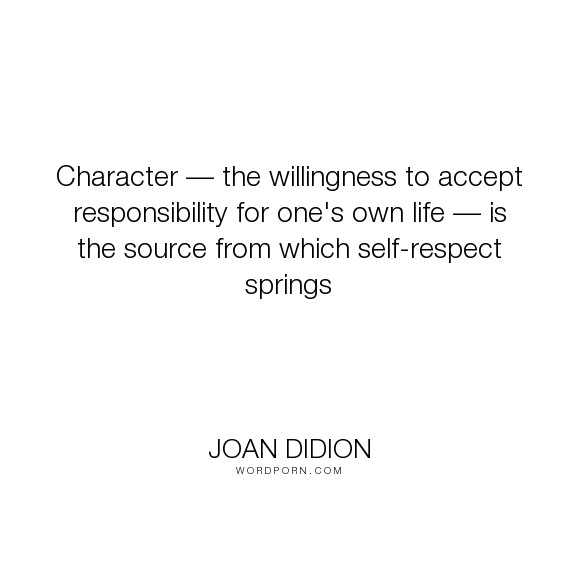joan didion character the willingness to accept  joan didion character the willingness to accept responsibility for one s own life